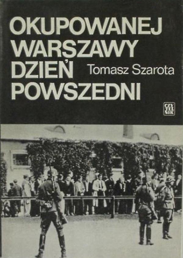 """Tomasz Szarota, """"Okupowanej Warszawy dzień powszedni"""" (wyd. z końca lat '80)."""