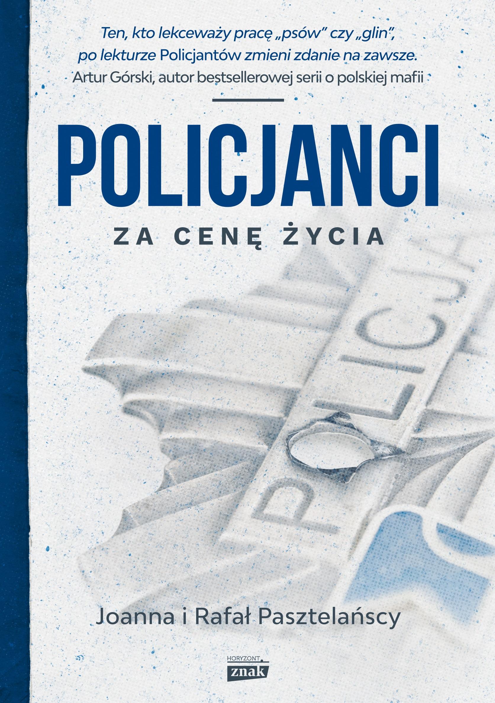 Policjanci. Za cenę życia (Znak Horyzont 2016).