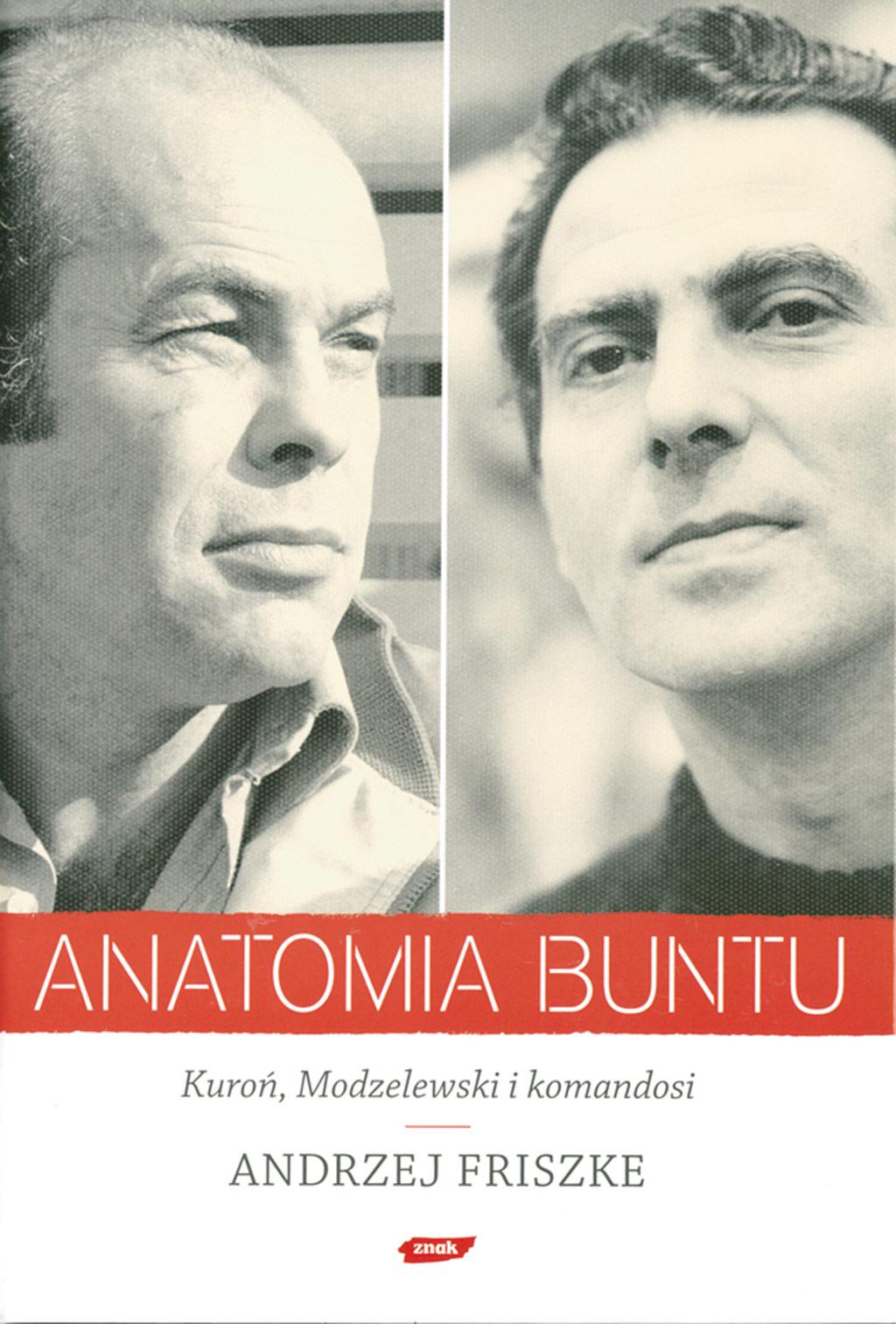 """W """"Anatomii buntu"""" prof. Andrzej Friszke przełamuje utarty i uproszczony obraz naszych najnowszych dziejów."""