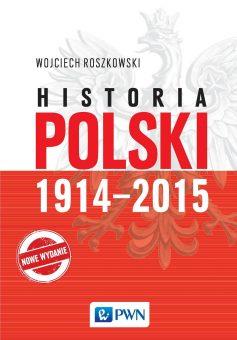 """Artykuł powstał w związku z najnowszym wydaniem podręcznika Wojciecha Roszkowskiego """"Historia Polski 1914-2015"""" (Wydawnictwo Naukowe PWN 2017)."""