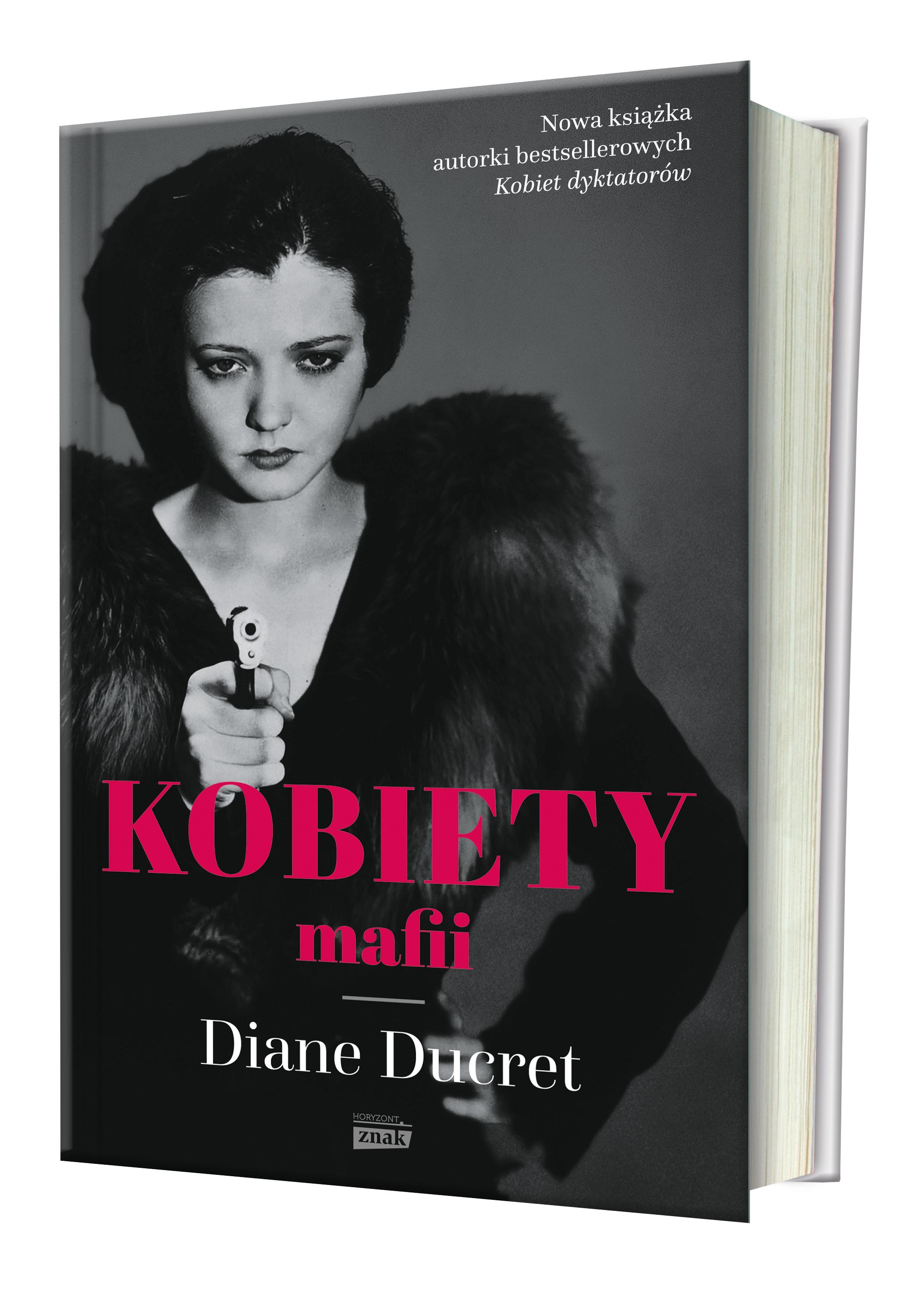 """O królach amerykańskiej mafii, widzianych oczyma kobiet, które stały u ich boku, przeczytasz w najnowszej książce Diane Ducret zatytułowanej """"Kobiety mafii"""" (Znak Horyzont 2017)."""