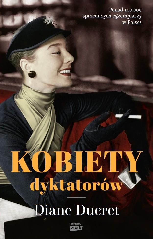"""Artykuł powstał między innymi na podstawie książki Diane Ducret pod tytułem """"Kobiety dyktatorów"""", której wznowienie ukazało się właśnie nakładem wydawnictwa Znak Horyzont."""