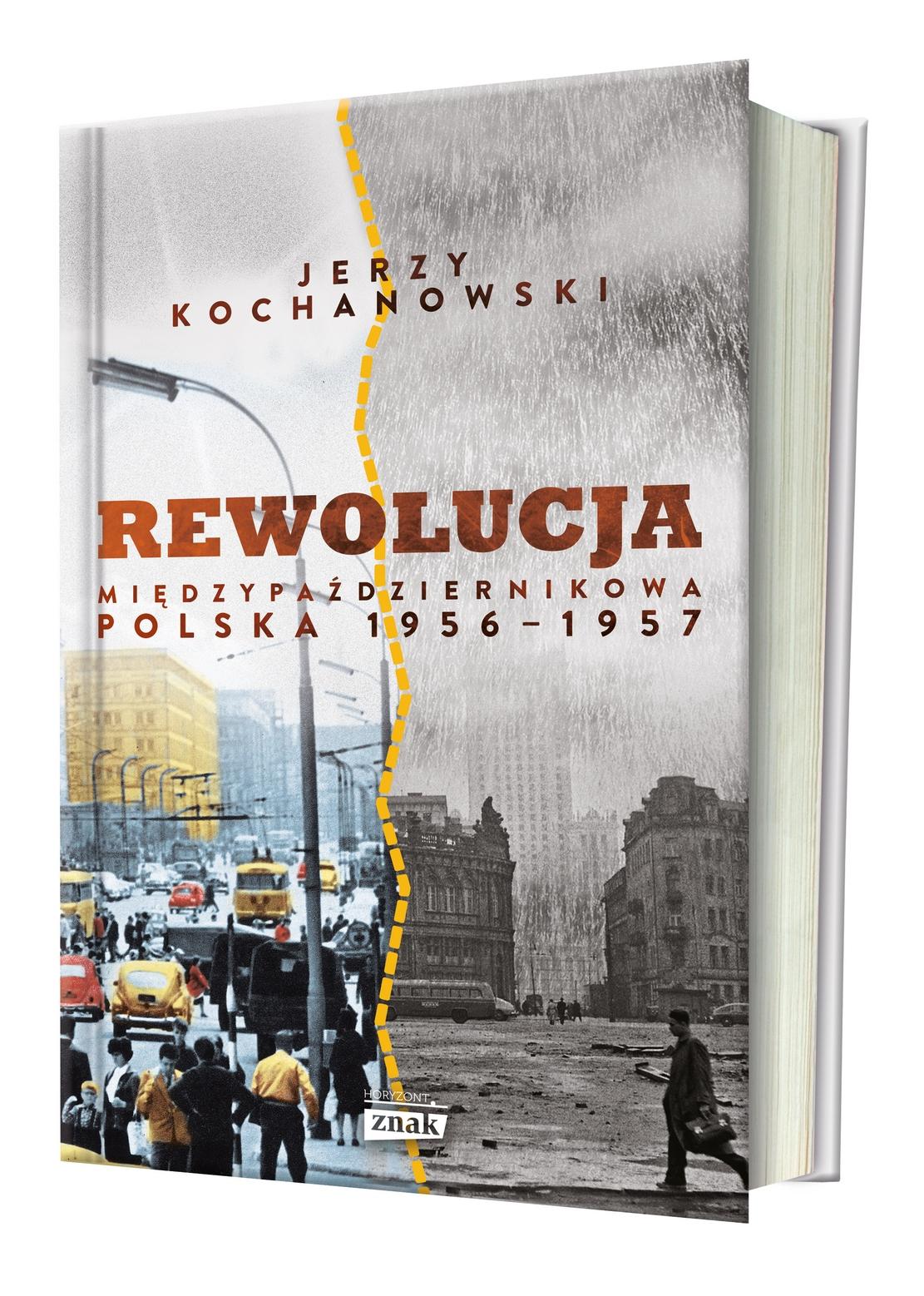 """Artykuł stanowi fragment najnowszej książki profesora Jerzego Kochanowskiego, zatytułowanej """"Rewolucja międzypaździernikowa. Polska 1956-1957"""" (Znak Horyzont 2017)."""