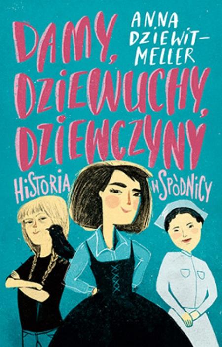 """Inspiracją do napisania artykułu była książka Anny Dziewit-Meller """"Damy, dziewuchy, dziewczyny. Historia w spódnicy"""" (Znak Emotikon 2017). Chcesz, żeby Twoja córka pokochała historię? Pragniesz przekazać jej najlepsze wzorce? Koniecznie podaruj jej tę książkę!"""