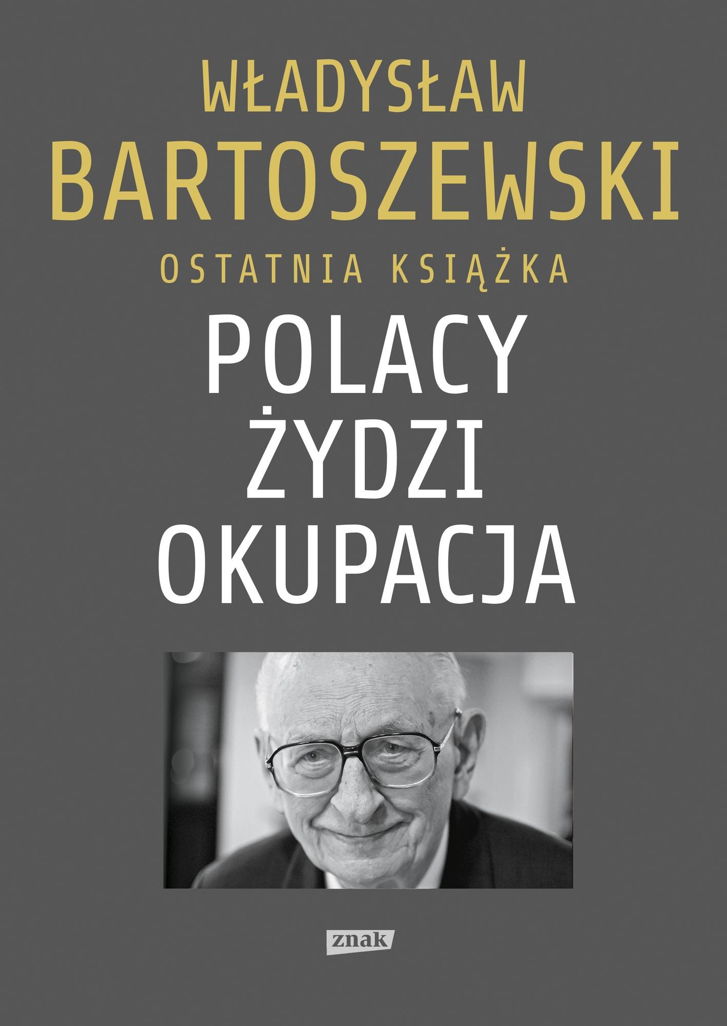 """Ostatnią książkę Władysława Bartoszewskiego, pt. """"Polacy - Żydzi - okupacja"""" można kupić na stronie wydawnictwa Znak."""