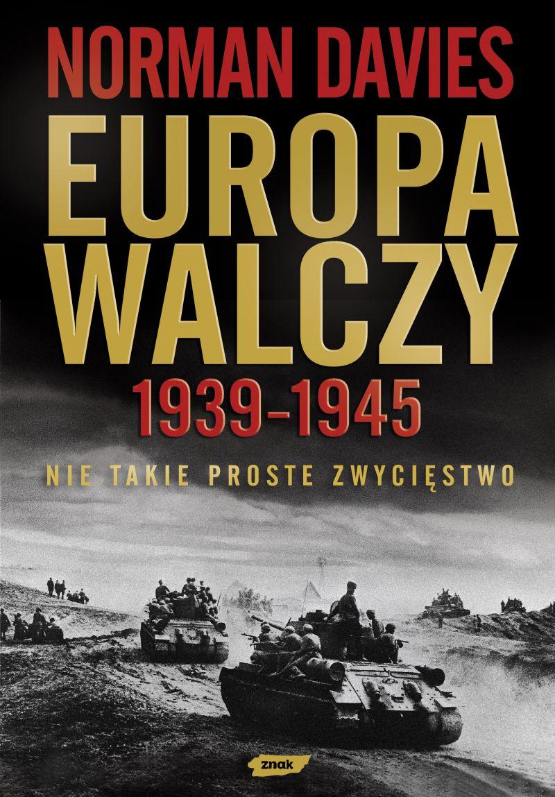 """Powyższy tekst ukazał się pierwotnie w ramach monumentalnej pracy profesora Normana Daviesa """"Europa walczy 1949-1945. Nie takie proste zwycięstwo"""" (SIW Znak 2008)."""