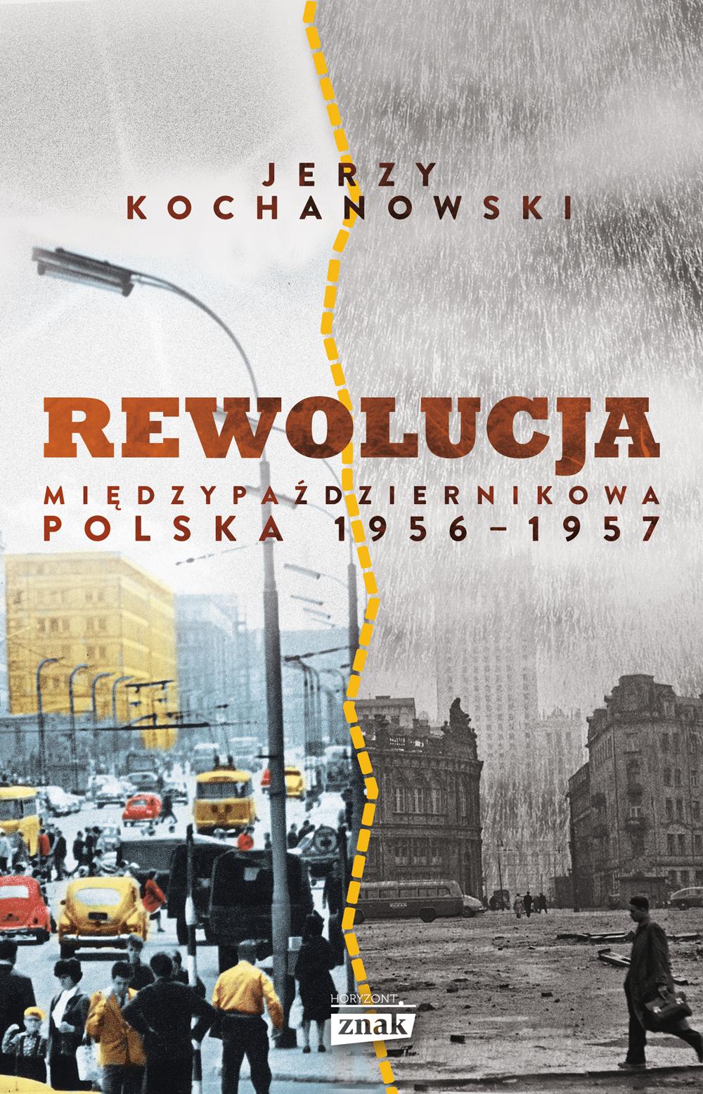 """Artykuł stanowi fragment książki Jerzego Kochanowskiego """"Rewolucja międzypaździernikowa. Polska 1956-1957"""", wydanej w 2017 roku nakładem wydawnictwa Znak Horyzont."""