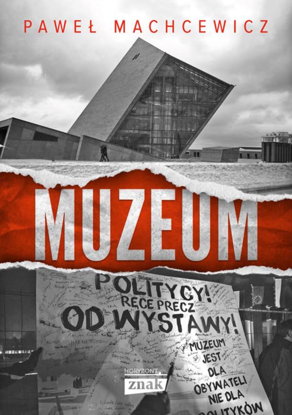 """Artykuł stanowi fragment książki Pawła Machcewicza """"Muzeum"""", wydanej nakładem wydawnictwa Znak Horyzont."""