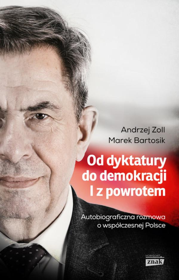 """Wywiad stanowi fragment książki Andrzeja Zolla i Marka Bartosika """"Od dyktatury do demokracji i z powrotem"""", wydanej nakładem wydawnictwa Znak Horyzont."""