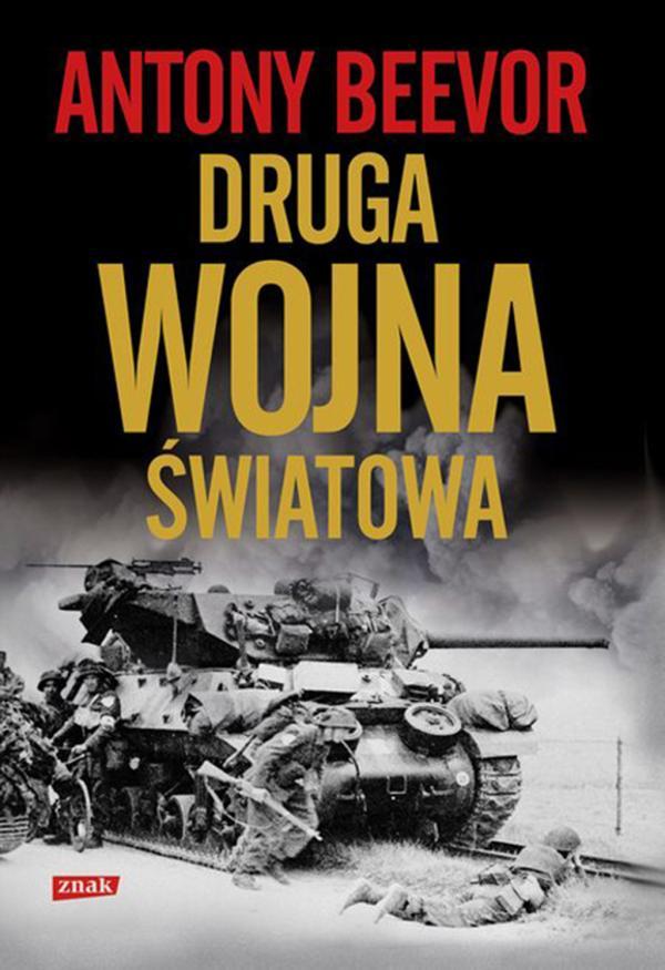 """Wszystkiego, co trzeba wiedzieć o przebiegu II wojny światowej, dowiesz się dzięki książce Anthony'ego Beevora """"Druga wojna światowa"""", wydanej nakładem wydawnictwa Znak Horyzont."""