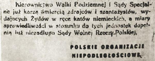 Polskie organizacje niepodległościowe chciały zapewnić funkcjonowanie przynajmniej szczątkowego wymiaru sprawiedliwości. W pierwszej kolejności karano kolaborantów i tych, którzy ujawniali kryjówki Żydów.