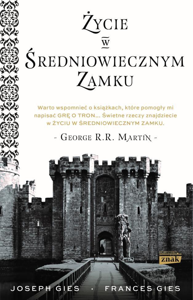 """Artykuł stanowi fragment książki Frances i Josepha Gies """"Życie w średniowiecznym zamku"""", wydanej nakładem wydawnictwa Znak Horyzont."""