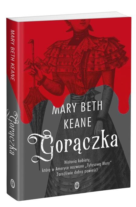 """Historia Mary Malone zainspirowała Mary Beth Keane do napisania powieści """"Gorączka"""", która właśnie ukazała się na polskim rynku nakładem Wydawnictwa Literackiego."""