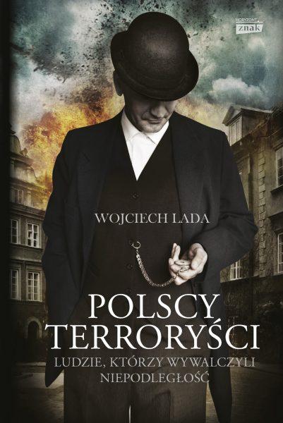 """Artykuł stanowi fragment książki Wojciecha Lady """"Polscy terroryści"""", wydanej nakładem wydawnictwa Znak Horyzont."""