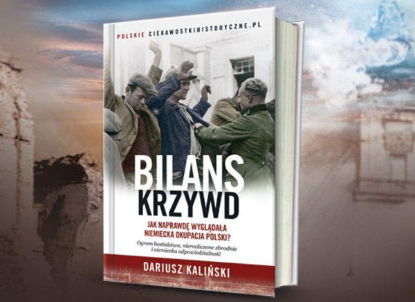 """Prawda o horrorze niemieckiej okupacji w książce Dariusza Kalińskiego pod tytułem """"Bilans krzywd"""". Już dziś zamów swój egzemplarz z rabatem w naszej księgarni."""