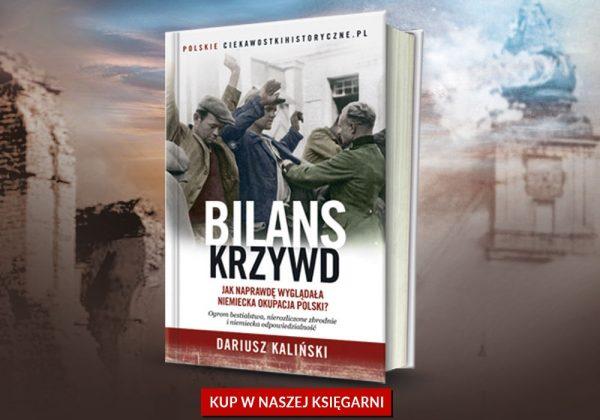 """Więcej o koszmarze niemieckiej okupacji w książce Dariusza Kalińskiego pod tytułem """"Bilans krzyw"""". Zamów już dziś z rabatem w naszej księgarni."""