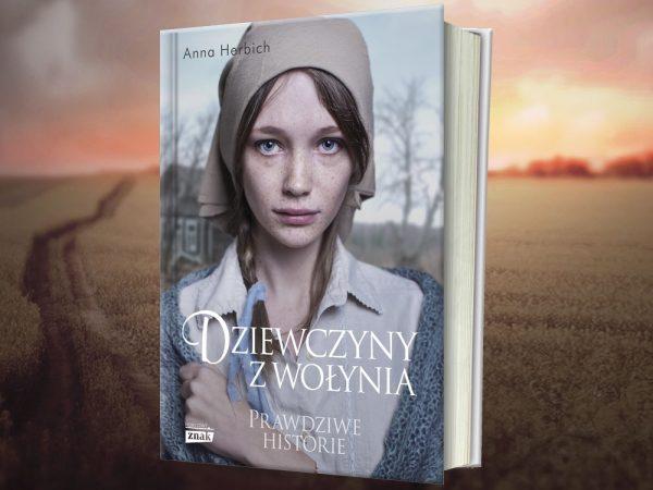 """Niezwykłe historie kobiet, które przetrwały rzeź opowiedziała w swojej najnowszej książce """"Dziewczyny z Wołynia"""" Anna Herbich. Kliknij i kup z rabatem w naszej księgarni."""