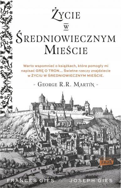 """Artykuł powstał między innymi w oparciu o wydaną przez Znak Horyzont książkę Josepha i Frances Giesów """"Życie w średniowiecznym mieście""""."""