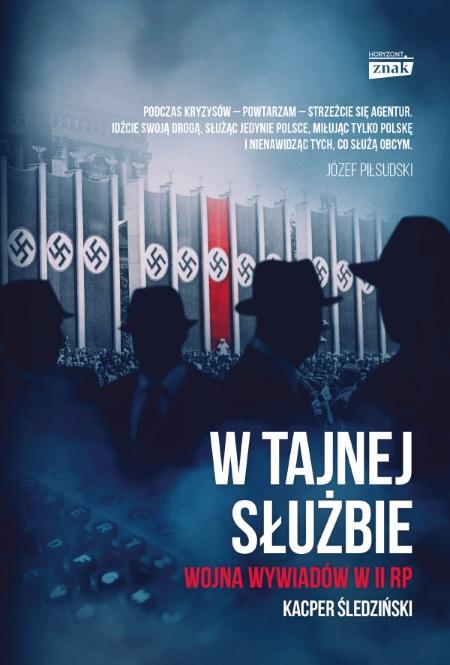 """Artykuł powstał między innymi na podstawie książki Kacpra Śledzińskiego """"W tajnej służbie. Wojna wywiadów w II RP"""", która właśnie ukazała się nakładem wydawnictwa Znak Horyzont"""