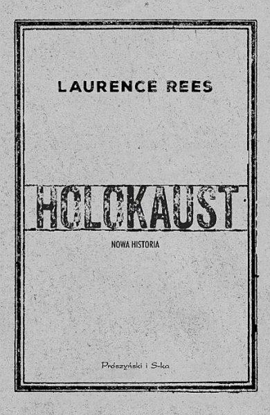 """Artykuł powstał w oparciu o książkę Laurence'a Reesa """"Holokaust. Nowa historia"""", wydaną nakładem wydawnictwa Prószyński i S-ka."""