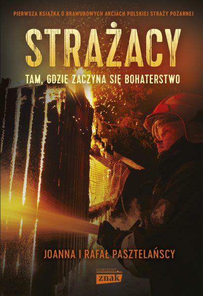 """Tekst ukazał się pierwotnie w książce Joanny i Rafała Pasztelańskich """"Strażacy. Tam, gdzie zaczyna się bohaterstwo"""", która została wydana nakładem wydawnictwa Znak Horyzont."""