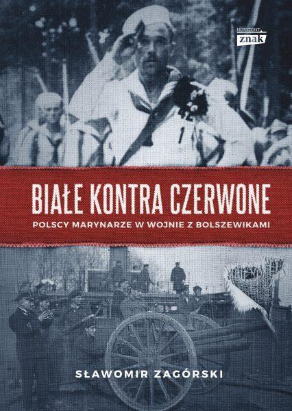 """Artykuł stanowi fragment książki Sławomira Zagórskiego """"Białe kontra czerwone, Polscy marynarze w wojnie z bolszewikami"""" (Znak 2018)."""