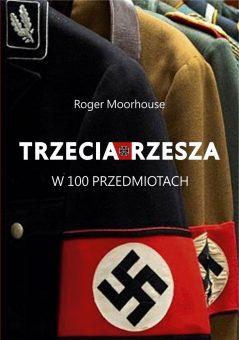 """Artykuł stanowi fragment książki Rogera Moorhouse'a """"Trzecia Rzesza w 100 przedmiotach"""", wydanej nakładem wydawnictwa Znak Horyzont."""