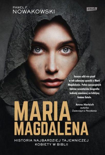 """Artykuł stanowi fragment książki Pawła F. Nowakowskiego """"Maria Magdalena"""", wydanej nakładem wydawnictwa Znak."""