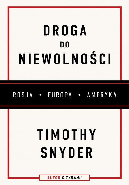 """Polecamy najnowszą książkę Timothy'ego Snydera """"Droga do niewolności"""" (Znak Horyzont 2019)."""