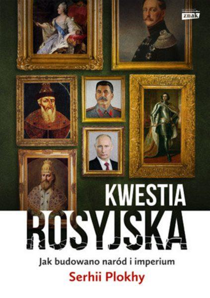 """W """"Kwestii rosyjskiej"""" Serhii Plokhy opisuje dzieje rosyjskiego imperializmu."""