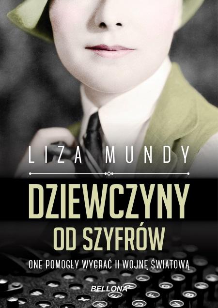 Tekst ukazał się pierwotnie w książce Lizy MundyDziewczyny od szyfrów. One pomogły wygrać II wojnę światową (Bellona 2019).