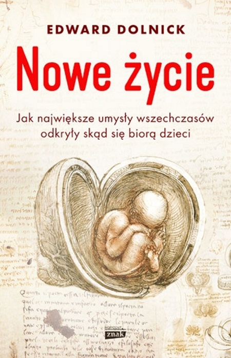 """Artykuł powstał na podstawie książki Edwarda Dolnicka """"Nowe życie. Jak największe umysły wszechczasów odkryły, skąd się biorą dzieci"""", która właśnie ukazała się nakładem wydawnictwa Znak Horyzont."""