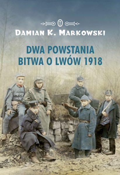 """Artykuł stanowi fragment książki Damiana K. Markowskiego """"Dwa powstania. Bitwa o Lwów 1918"""" (Wydawnictwo Literackie 2019)."""
