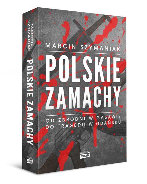 """Artykuł pierwotnie ukazał się w książce Marcina Szymaniaka """"Polskie zamachy"""", która ukazała się nakładem wydawnictwa Znak Horyzont."""