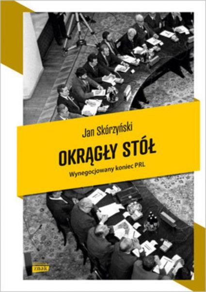 """Artykuł stanowi fragment książki Jana Skórzyńskiego """"Okrągły Stół. Wynegocjowany koniec PRL"""" (Znak Horyzont 2019)."""