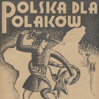 """W dwudziestoleciu międzywojennym wielu Polaków wyznawało poglądy antysemickie. Wydawano nawet specjalne czasopisma, takie jak """"Polska dla Polaków: pismo walczące z żydokomuną w interesie narodu polskiego""""."""