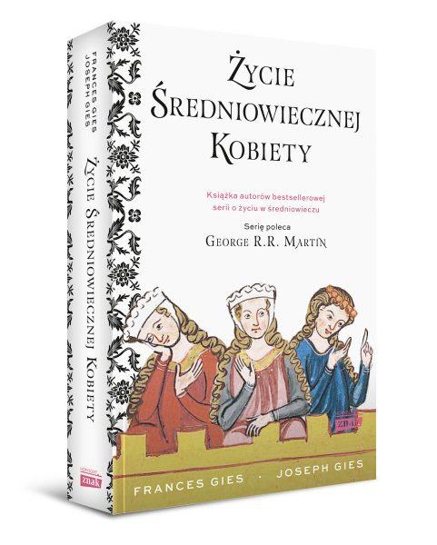 """""""Życie średniowiecznej kobiety"""" to już czwarty tom bestsellerowej serii Francis i Josepha Giesów, którą poleca sam R.R. Martin."""