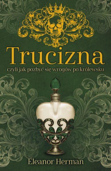 """Artykuł stanowi fragment książki Eleanor Herman """"Trucizna, czyli jak pozbyć się wrogów po królewsku"""", która ukazała się nakładem wydawnictwa Znak Horyzont."""