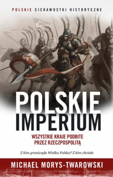 """Artykuł stanowi fragment książki Michaela Morysa-Twarowskiego """"Polskie Imperium"""" (Znak/Ciekawostki Historyczne)."""